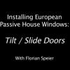 Installing European Passive House Windows #007: Tilt Slide Doors